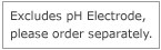 Excludes pH Electrode, please order separately